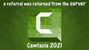 ارور a referral was returned from the server در نرم افزار Camtasia